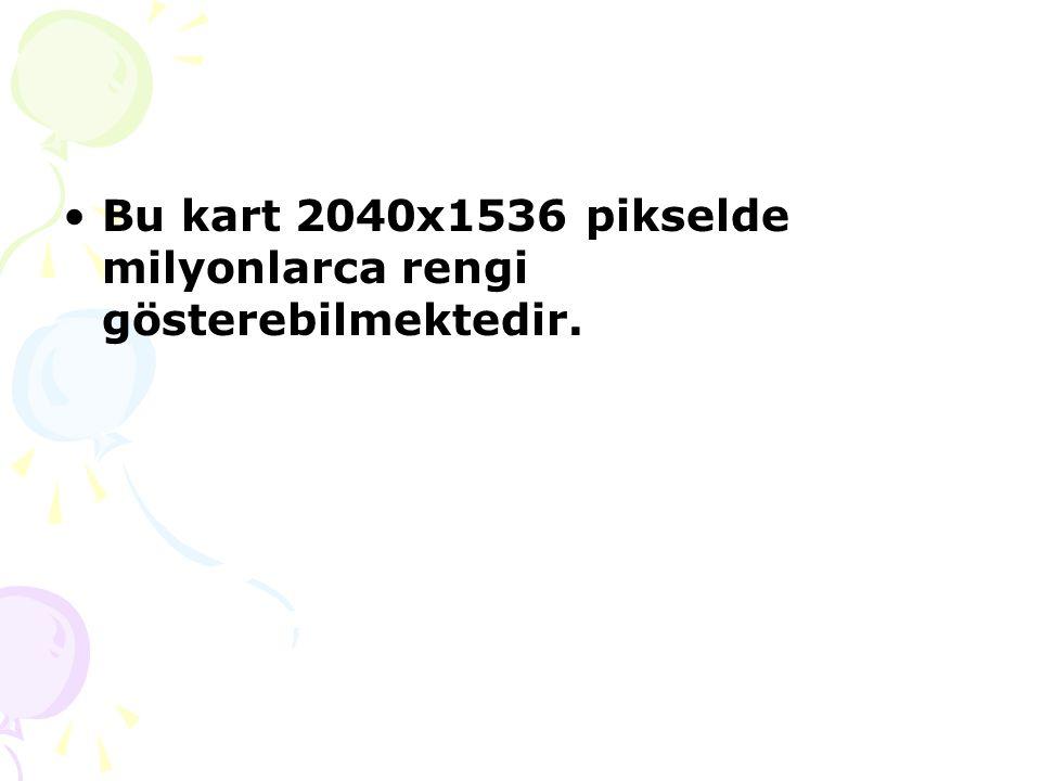 Bu kart 2040x1536 pikselde milyonlarca rengi gösterebilmektedir.