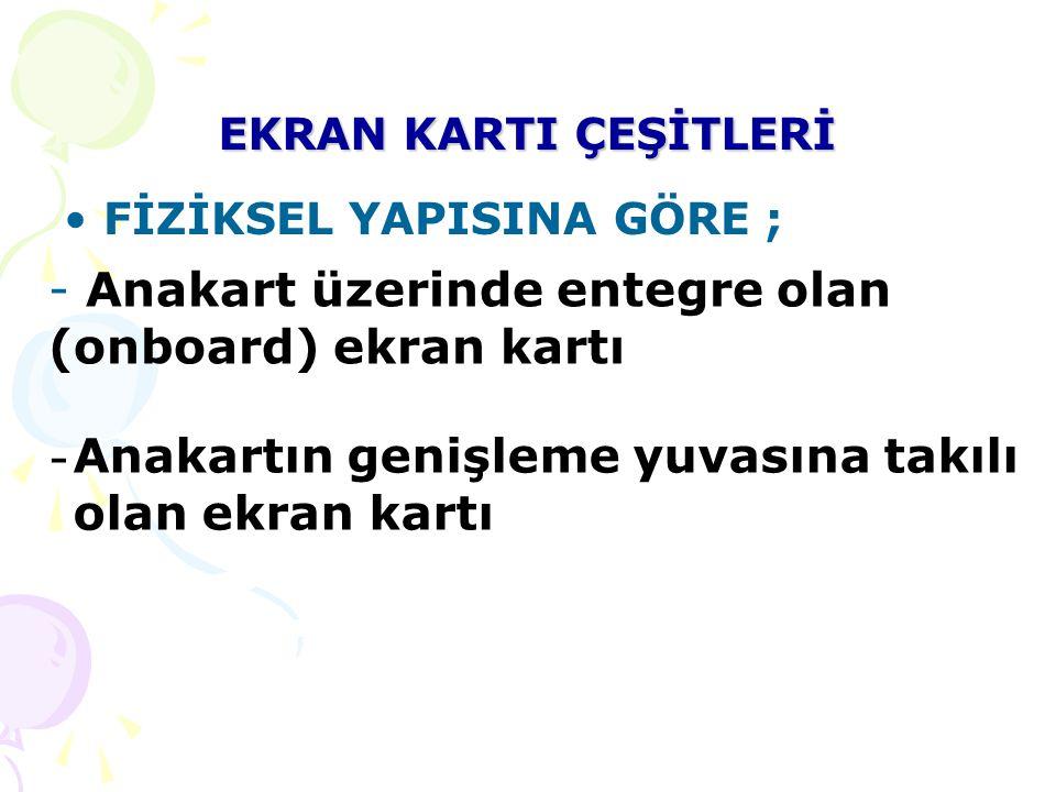 - Anakart üzerinde entegre olan (onboard) ekran kartı