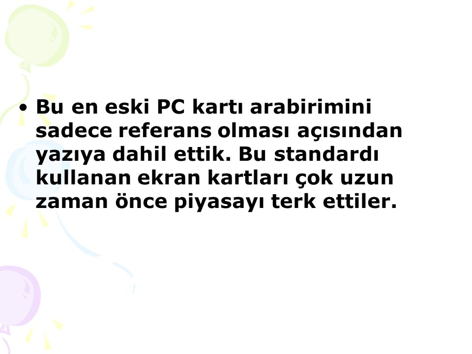 Bu en eski PC kartı arabirimini sadece referans olması açısından yazıya dahil ettik.