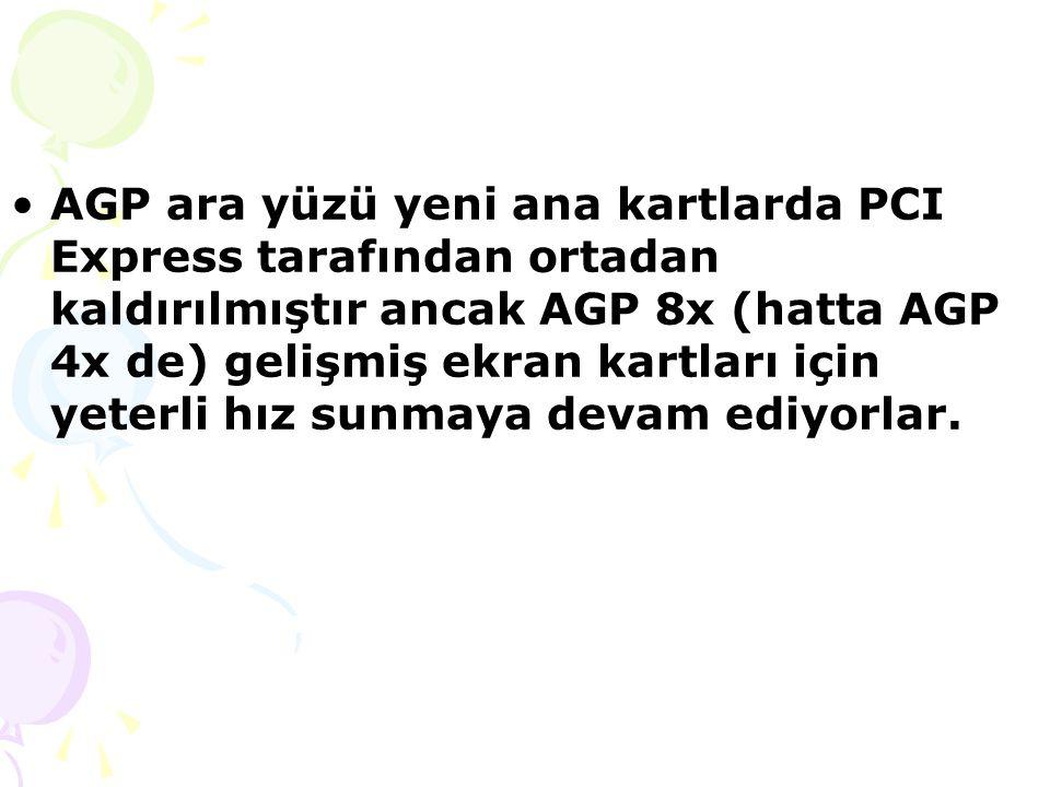 AGP ara yüzü yeni ana kartlarda PCI Express tarafından ortadan kaldırılmıştır ancak AGP 8x (hatta AGP 4x de) gelişmiş ekran kartları için yeterli hız sunmaya devam ediyorlar.