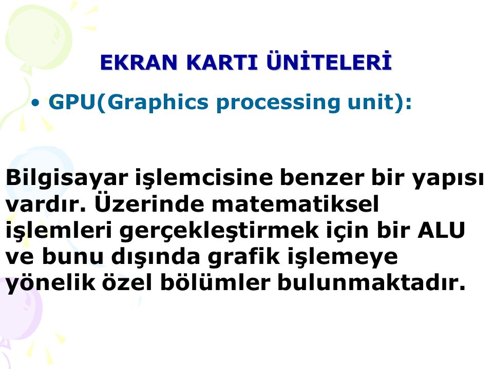 EKRAN KARTI ÜNİTELERİ GPU(Graphics processing unit):