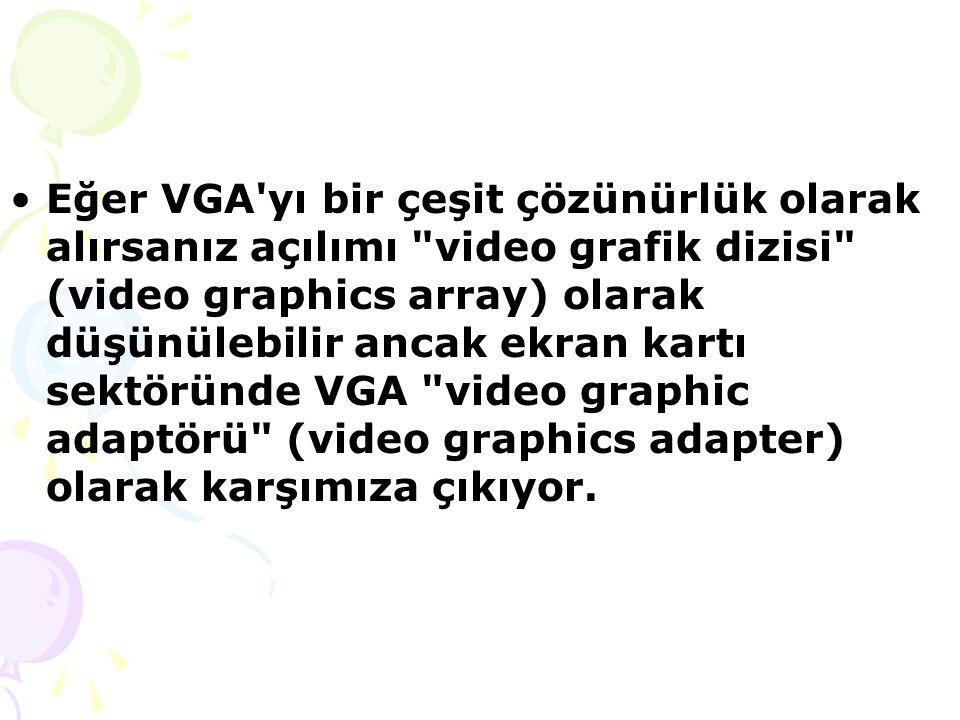 Eğer VGA yı bir çeşit çözünürlük olarak alırsanız açılımı video grafik dizisi (video graphics array) olarak düşünülebilir ancak ekran kartı sektöründe VGA video graphic adaptörü (video graphics adapter) olarak karşımıza çıkıyor.