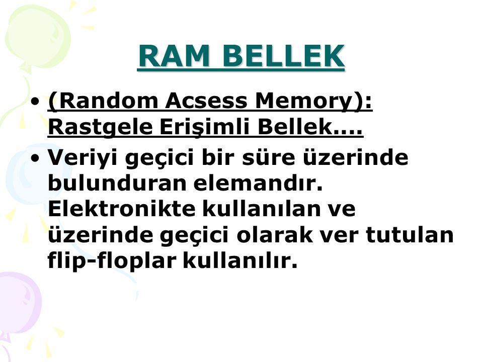 RAM BELLEK (Random Acsess Memory): Rastgele Erişimli Bellek....