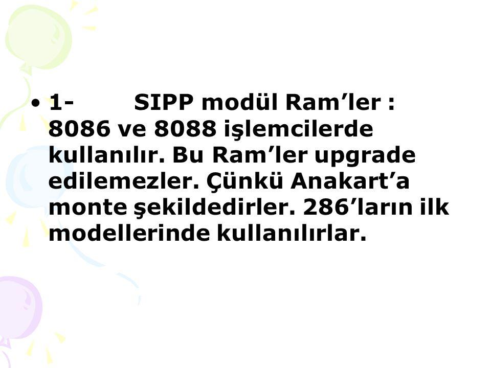 1- SIPP modül Ram'ler : 8086 ve 8088 işlemcilerde kullanılır