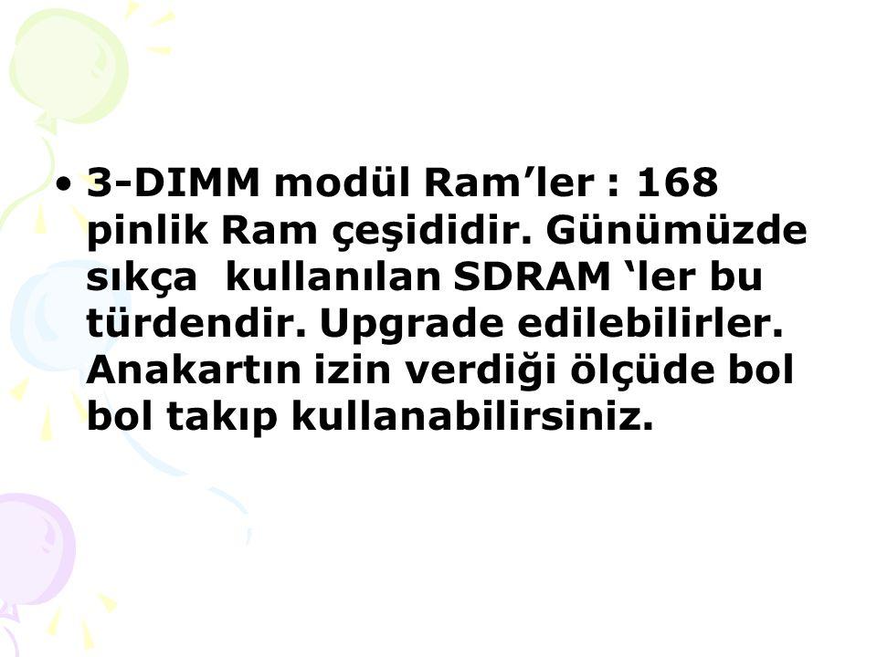 3-DIMM modül Ram'ler : 168 pinlik Ram çeşididir