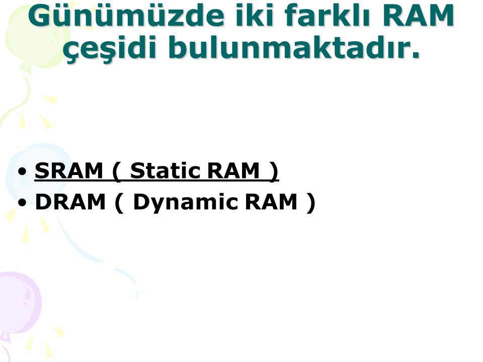 Günümüzde iki farklı RAM çeşidi bulunmaktadır.