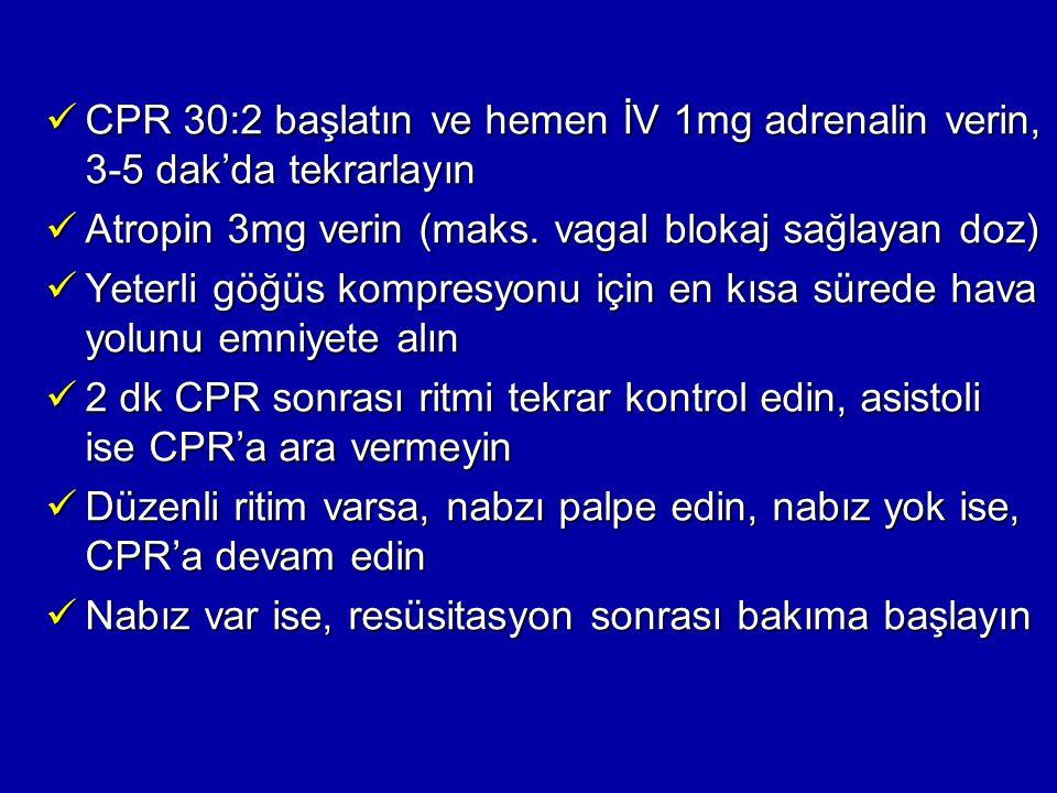 CPR 30:2 başlatın ve hemen İV 1mg adrenalin verin, 3-5 dak'da tekrarlayın