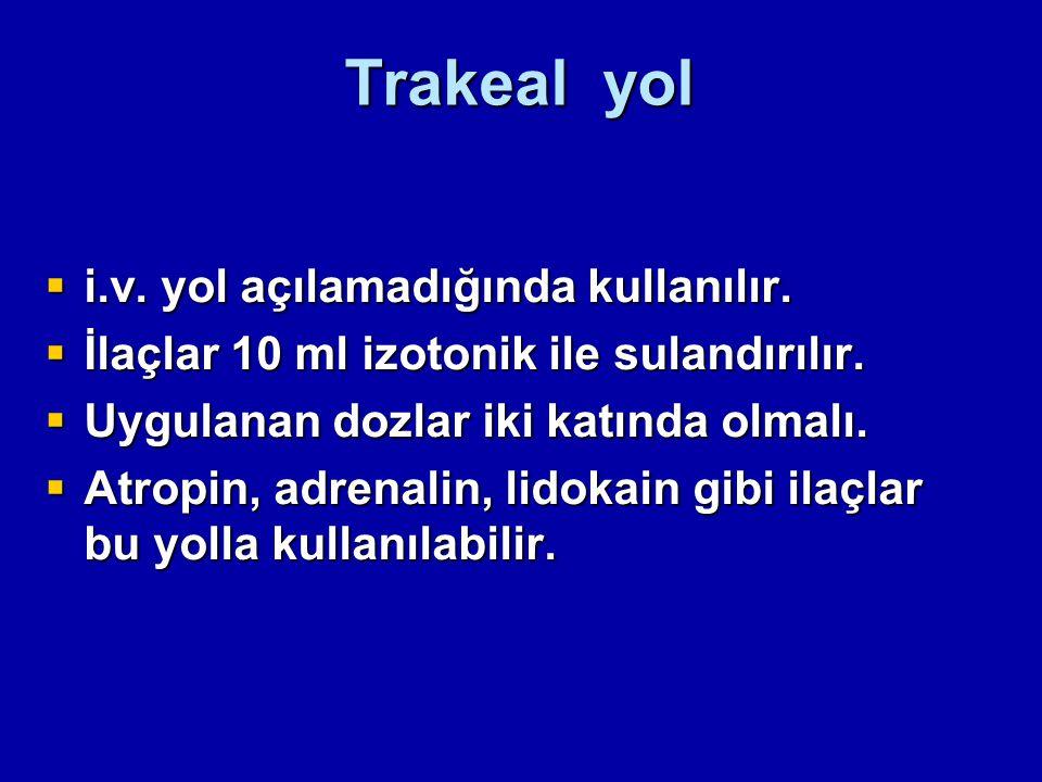 Trakeal yol i.v. yol açılamadığında kullanılır.