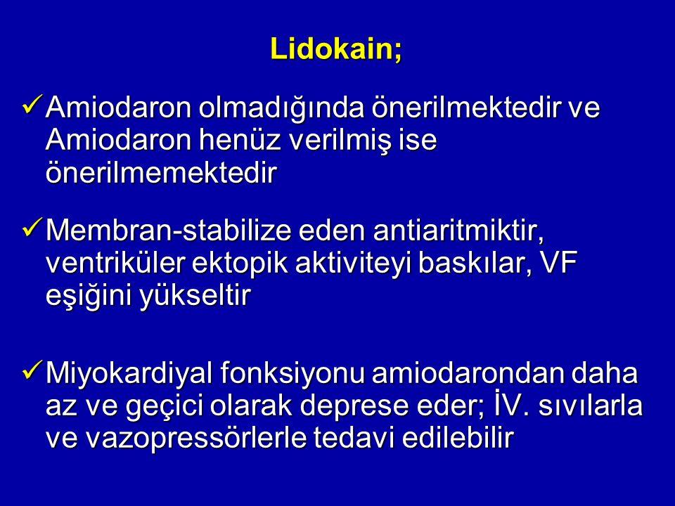 Lidokain; Amiodaron olmadığında önerilmektedir ve Amiodaron henüz verilmiş ise önerilmemektedir.