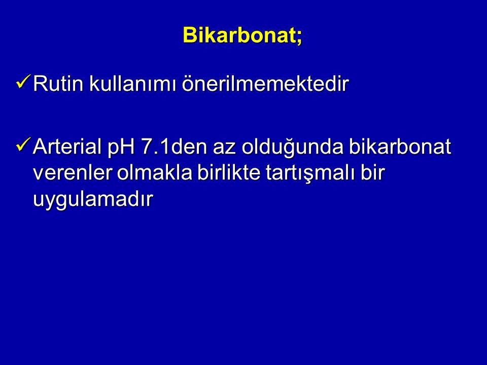Bikarbonat; Rutin kullanımı önerilmemektedir.