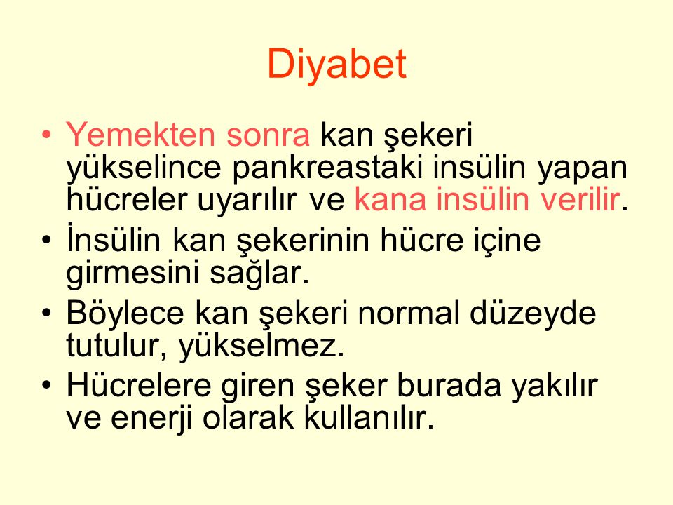 Diyabet Yemekten sonra kan şekeri yükselince pankreastaki insülin yapan hücreler uyarılır ve kana insülin verilir.