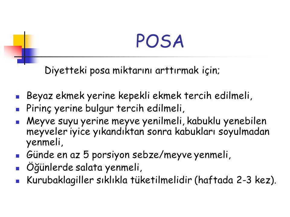 POSA Diyetteki posa miktarını arttırmak için;