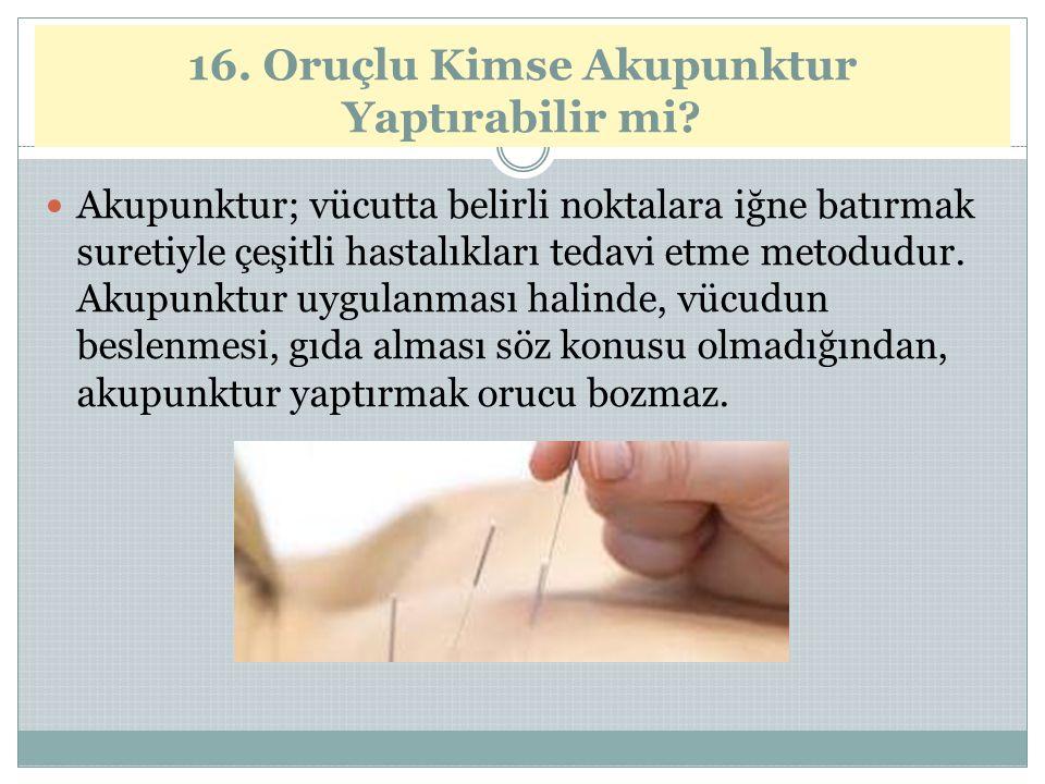 16. Oruçlu Kimse Akupunktur Yaptırabilir mi
