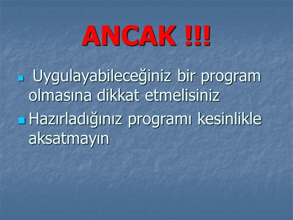 ANCAK !!! Hazırladığınız programı kesinlikle aksatmayın
