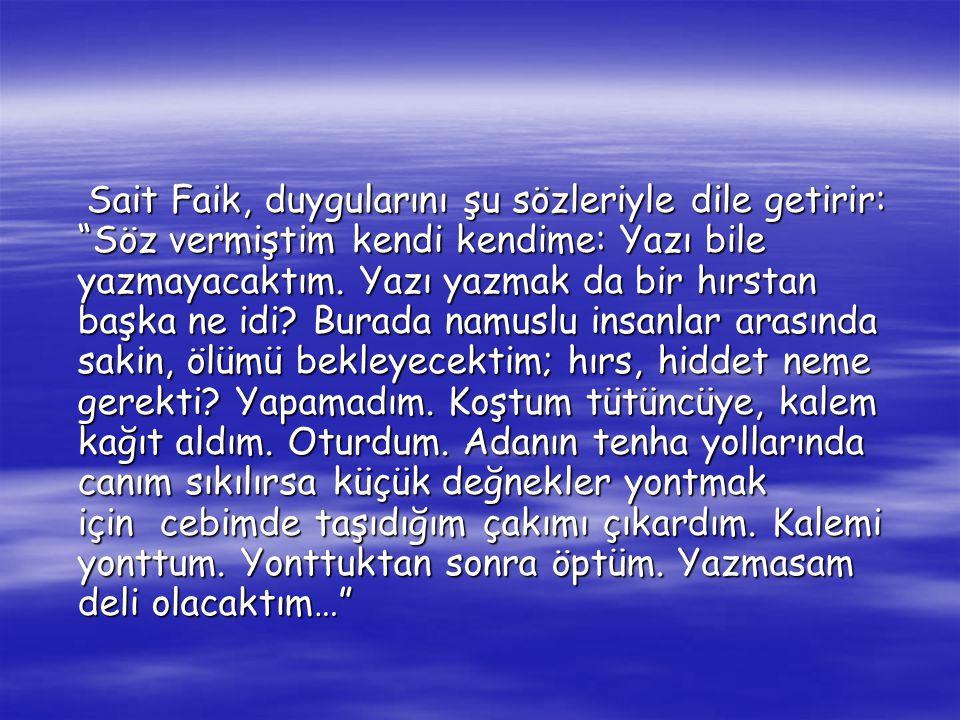 Sait Faik, duygularını şu sözleriyle dile getirir: Söz vermiştim kendi kendime: Yazı bile yazmayacaktım.