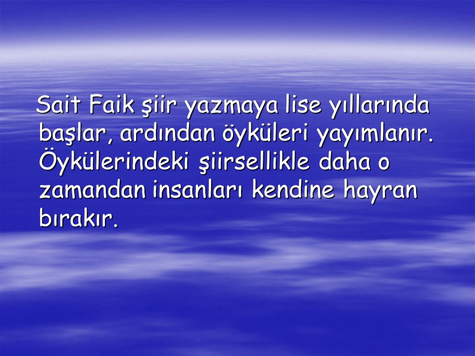 Sait Faik şiir yazmaya lise yıllarında başlar, ardından öyküleri yayımlanır.