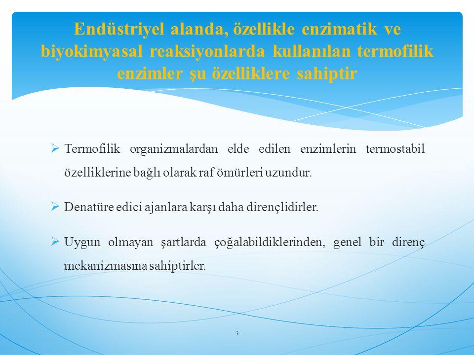 Endüstriyel alanda, özellikle enzimatik ve biyokimyasal reaksiyonlarda kullanılan termofilik enzimler şu özelliklere sahiptir