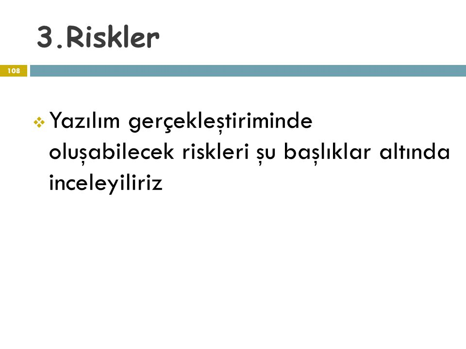 3.Riskler Yazılım gerçekleştiriminde oluşabilecek riskleri şu başlıklar altında inceleyiliriz