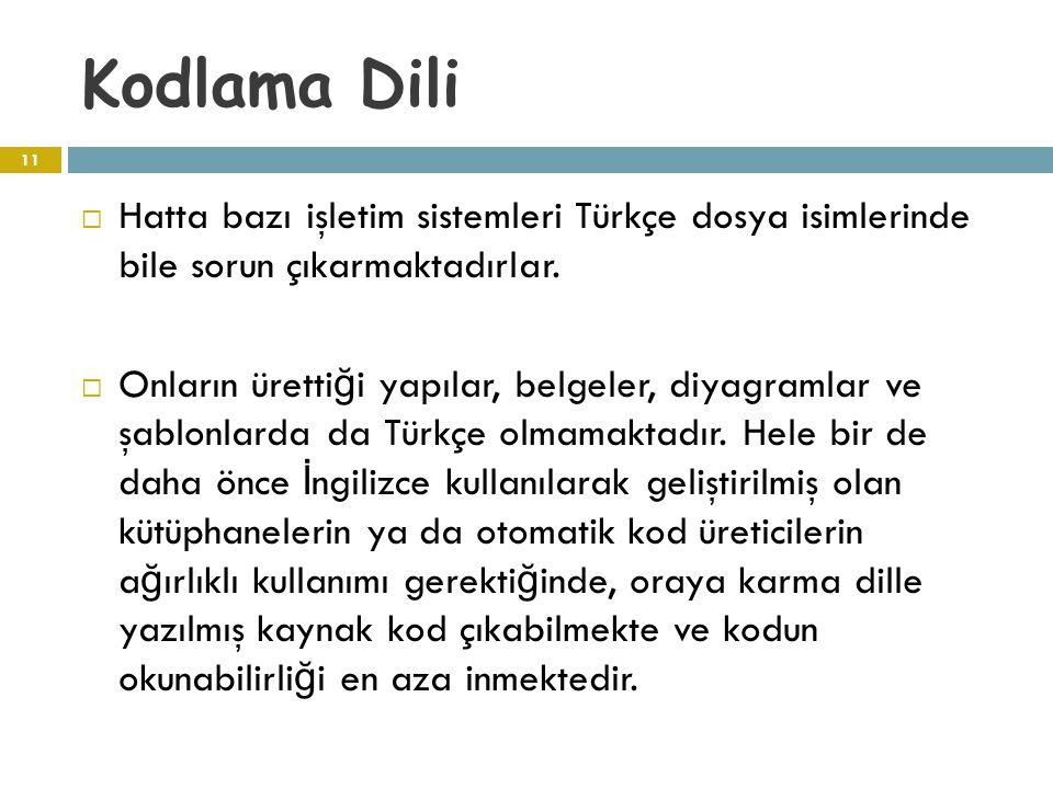 Kodlama Dili Hatta bazı işletim sistemleri Türkçe dosya isimlerinde bile sorun çıkarmaktadırlar.
