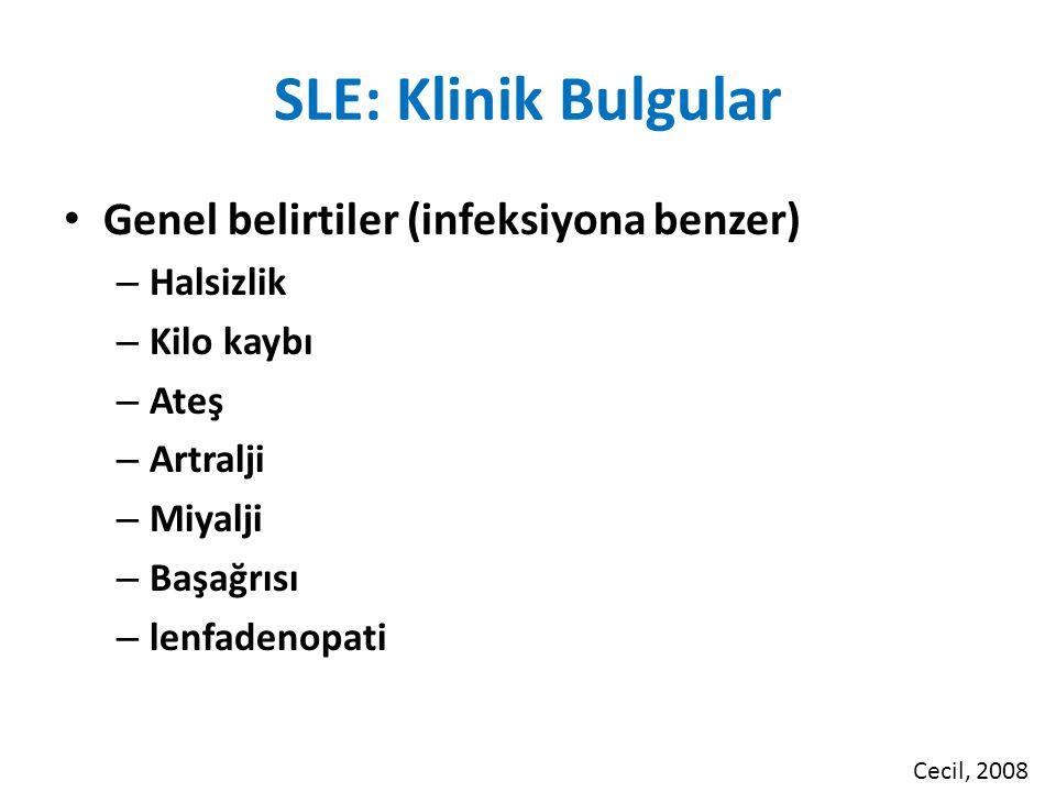 SLE: Klinik Bulgular Genel belirtiler (infeksiyona benzer) Halsizlik