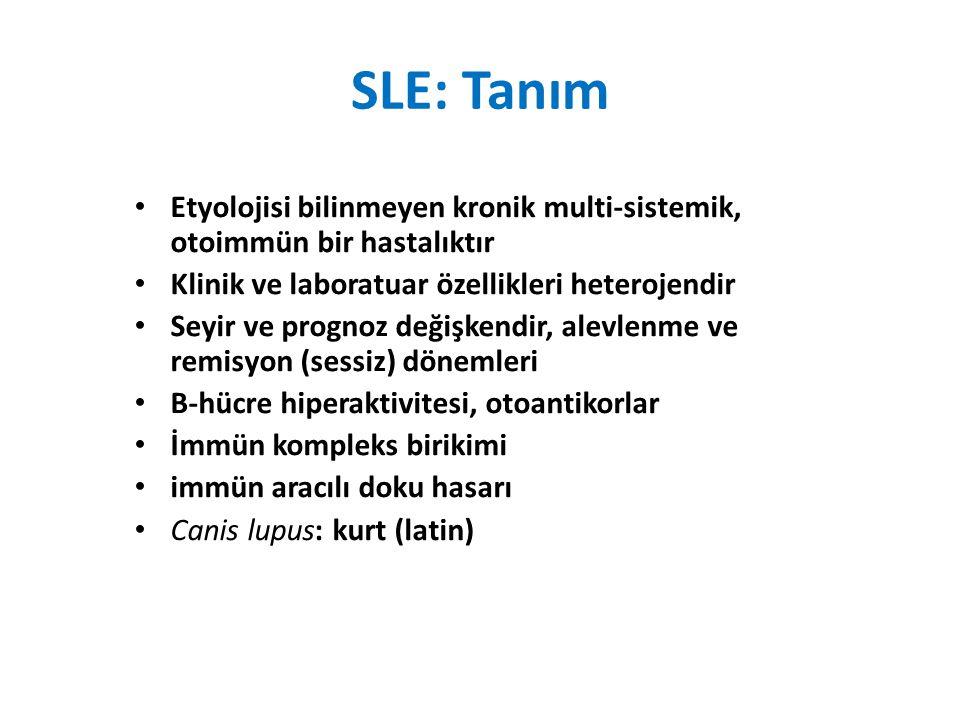 SLE: Tanım Etyolojisi bilinmeyen kronik multi-sistemik, otoimmün bir hastalıktır. Klinik ve laboratuar özellikleri heterojendir.
