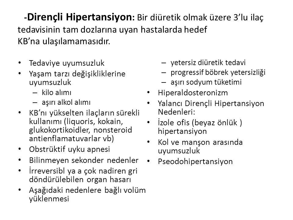 -Dirençli Hipertansiyon: Bir diüretik olmak üzere 3'lu ilaç tedavisinin tam dozlarına uyan hastalarda hedef KB'na ulaşılamamasıdır.