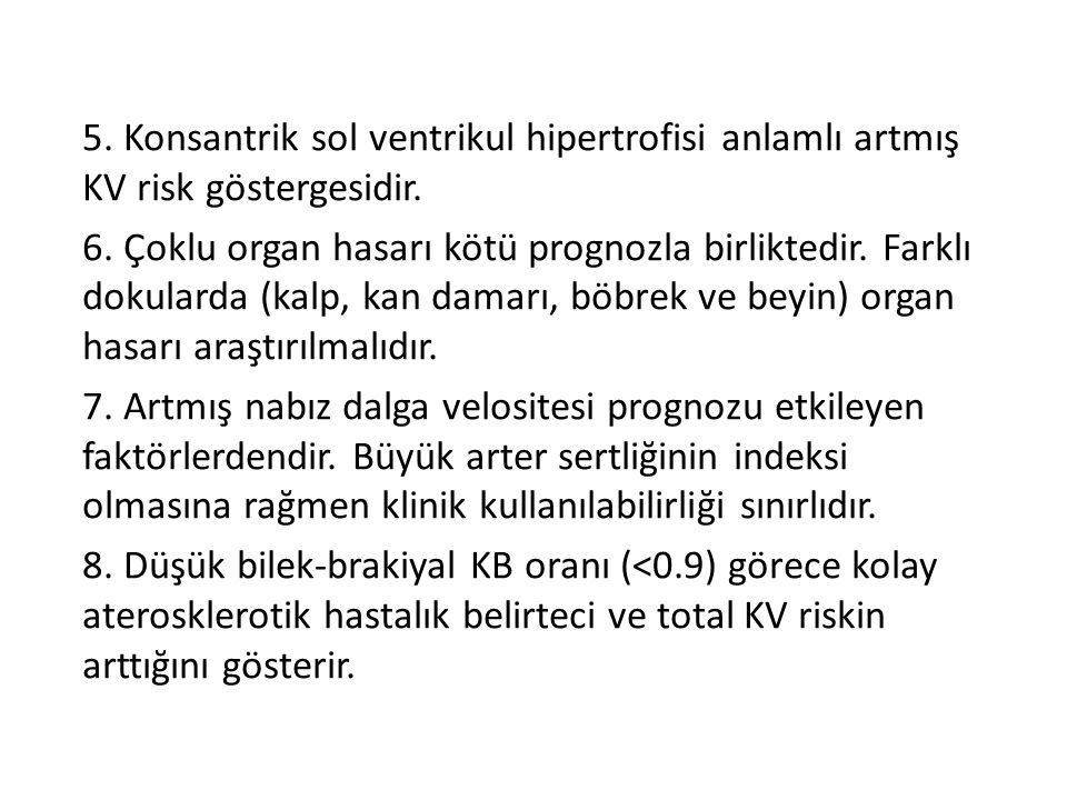 5. Konsantrik sol ventrikul hipertrofisi anlamlı artmış KV risk göstergesidir.