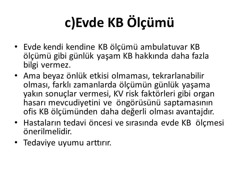 c)Evde KB Ölçümü Evde kendi kendine KB ölçümü ambulatuvar KB ölçümü gibi günlük yaşam KB hakkında daha fazla bilgi vermez.