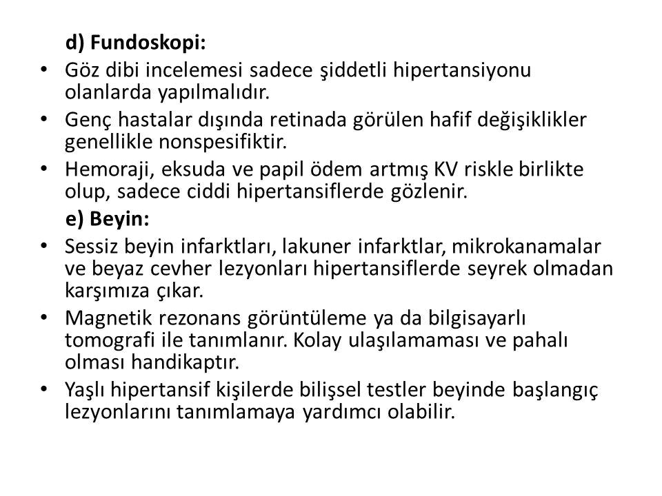 d) Fundoskopi: Göz dibi incelemesi sadece şiddetli hipertansiyonu olanlarda yapılmalıdır.