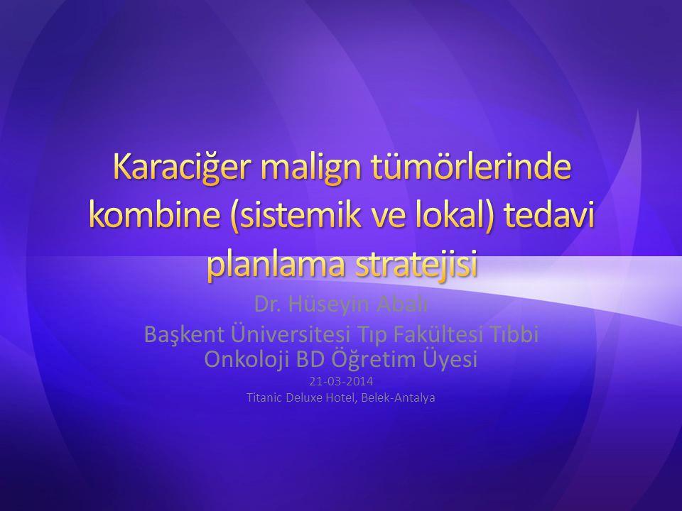 Karaciğer malign tümörlerinde kombine (sistemik ve lokal) tedavi planlama stratejisi