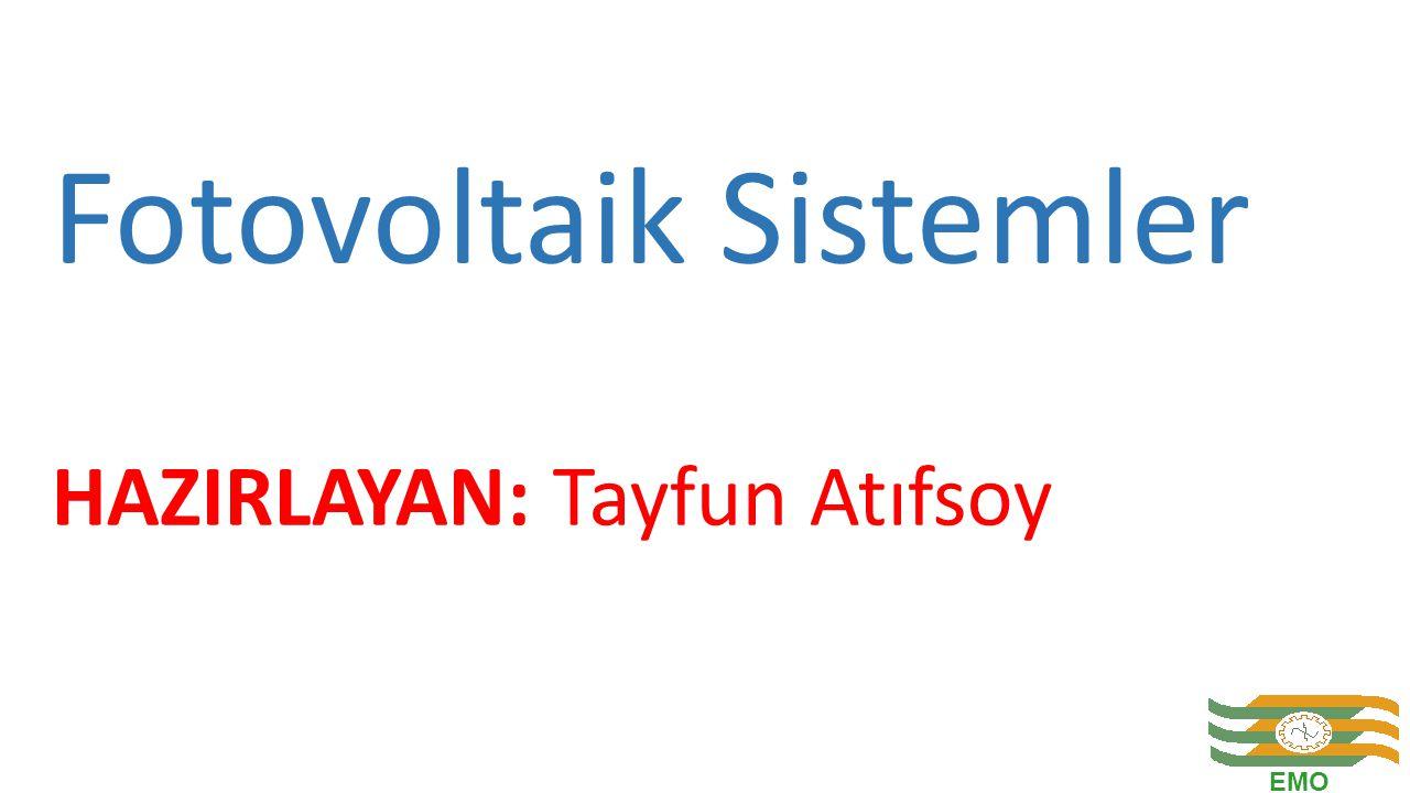 Fotovoltaik Sistemler HAZIRLAYAN: Tayfun Atıfsoy