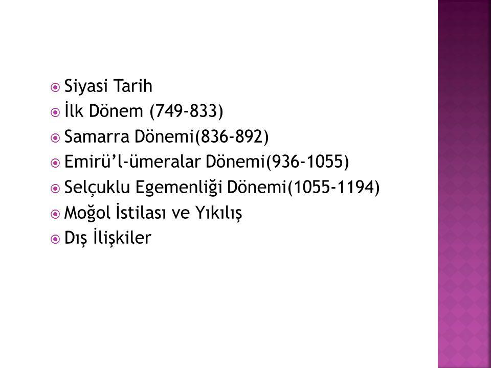 Siyasi Tarih İlk Dönem (749-833) Samarra Dönemi(836-892) Emirü'l-ümeralar Dönemi(936-1055) Selçuklu Egemenliği Dönemi(1055-1194)