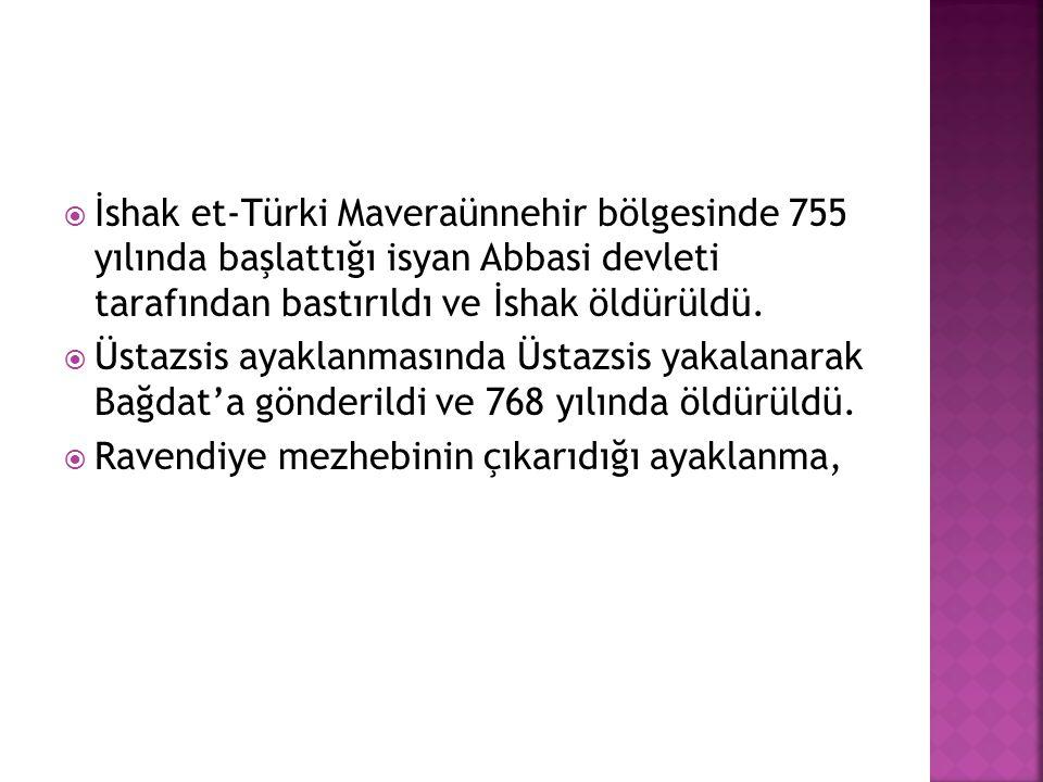 İshak et-Türki Maveraünnehir bölgesinde 755 yılında başlattığı isyan Abbasi devleti tarafından bastırıldı ve İshak öldürüldü.