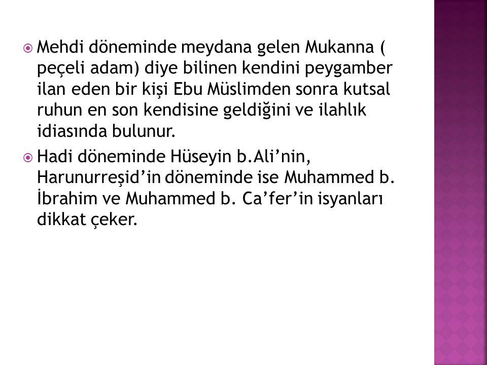 Mehdi döneminde meydana gelen Mukanna ( peçeli adam) diye bilinen kendini peygamber ilan eden bir kişi Ebu Müslimden sonra kutsal ruhun en son kendisine geldiğini ve ilahlık idiasında bulunur.