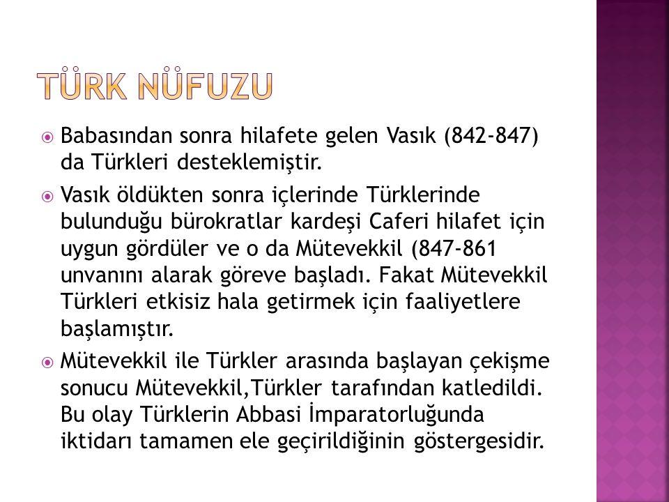 Türk nüfuzu Babasından sonra hilafete gelen Vasık (842-847) da Türkleri desteklemiştir.