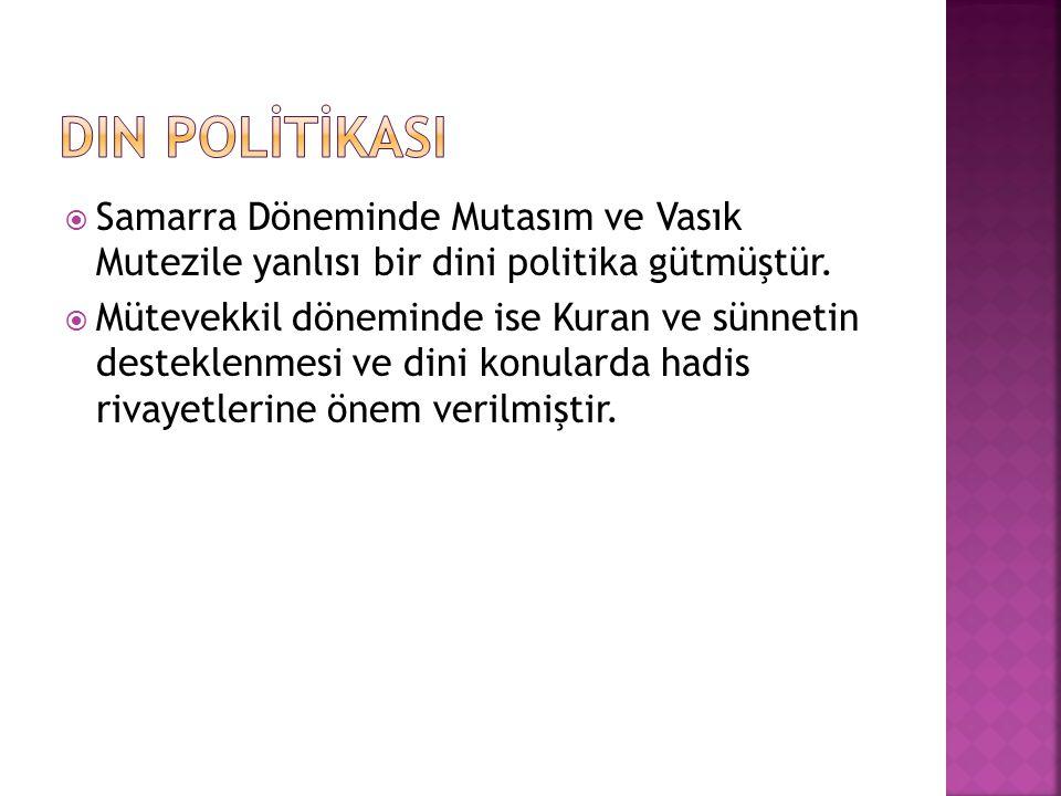 Din polİTİKASI Samarra Döneminde Mutasım ve Vasık Mutezile yanlısı bir dini politika gütmüştür.