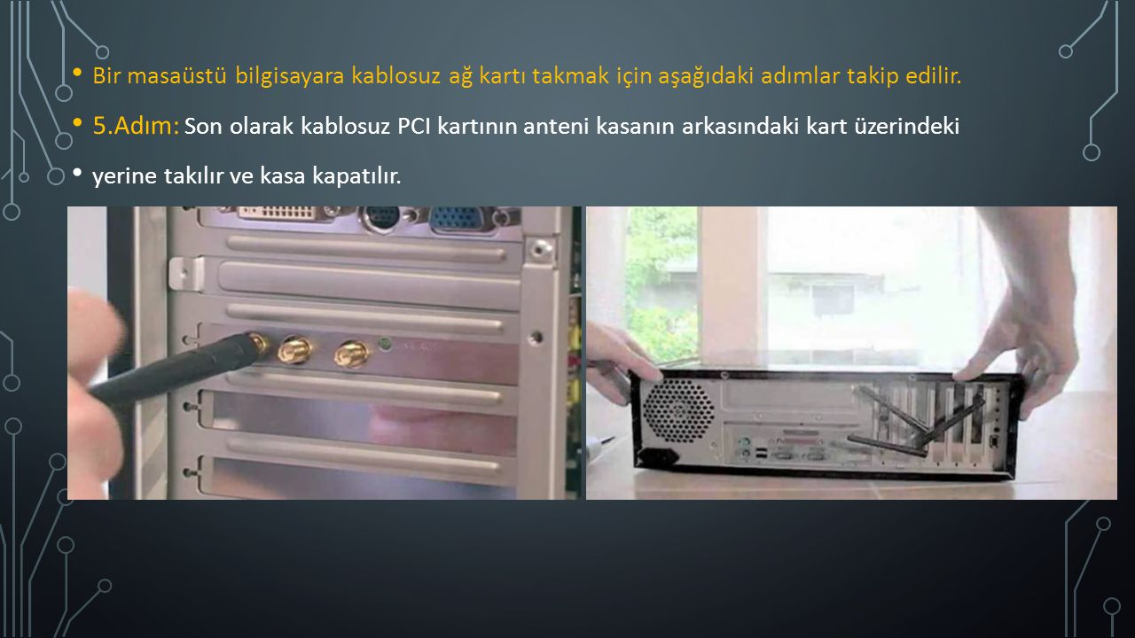 Bir masaüstü bilgisayara kablosuz ağ kartı takmak için aşağıdaki adımlar takip edilir.