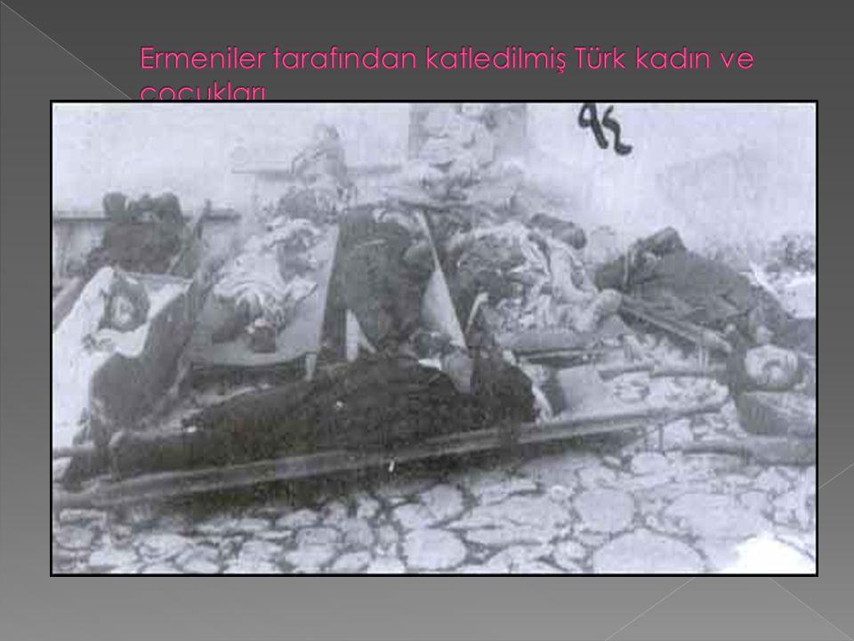 Ermeniler tarafından katledilmiş Türk kadın ve çocukları