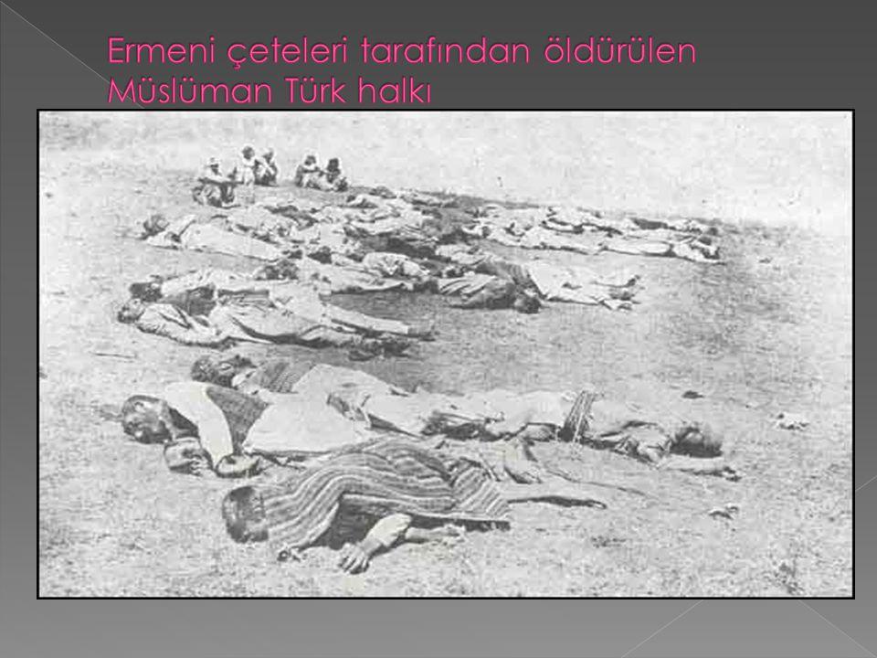 Ermeni çeteleri tarafından öldürülen Müslüman Türk halkı
