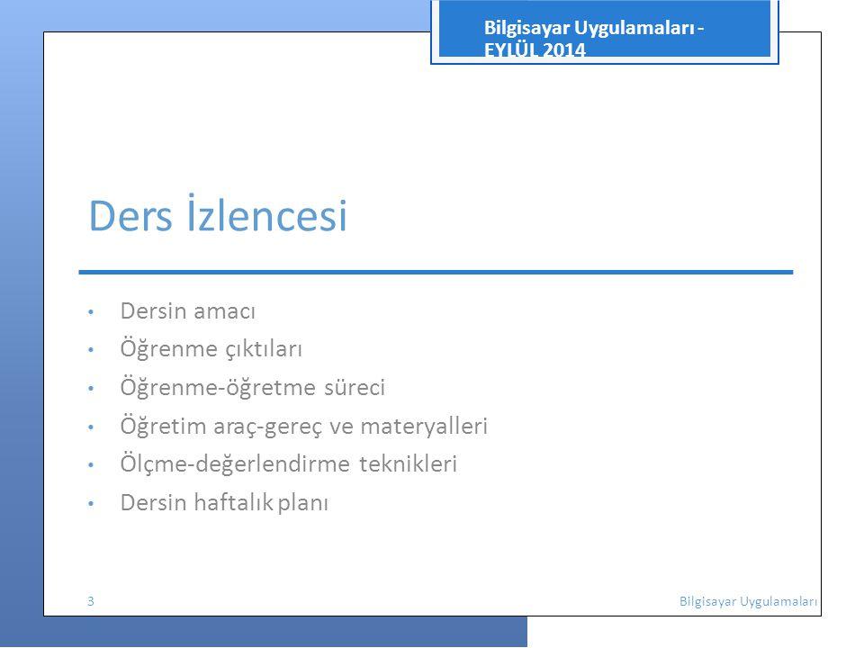 Ders İzlencesi Bilgisayar Uygulamaları - EYLÜL 2014 • Dersin amacı