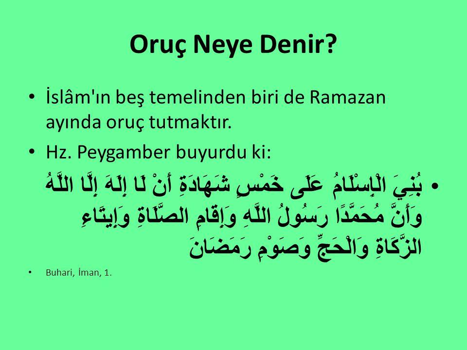 Oruç Neye Denir İslâm ın beş temelinden biri de Ramazan ayında oruç tutmaktır. Hz. Peygamber buyurdu ki: