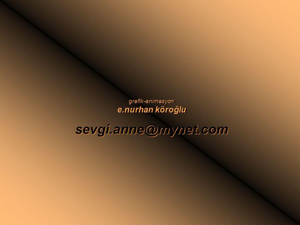 grafik-animasyon e.nurhan köroğlu sevgi.anne@mynet.com