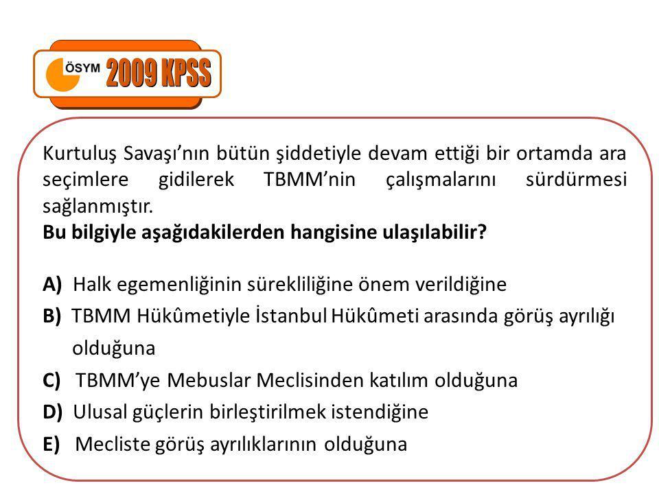 2009 KPSS Kurtuluş Savaşı'nın bütün şiddetiyle devam ettiği bir ortamda ara seçimlere gidilerek TBMM'nin çalışmalarını sürdürmesi sağlanmıştır.