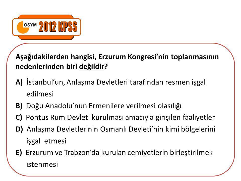2012 KPSS Aşağıdakilerden hangisi, Erzurum Kongresi'nin toplanmasının