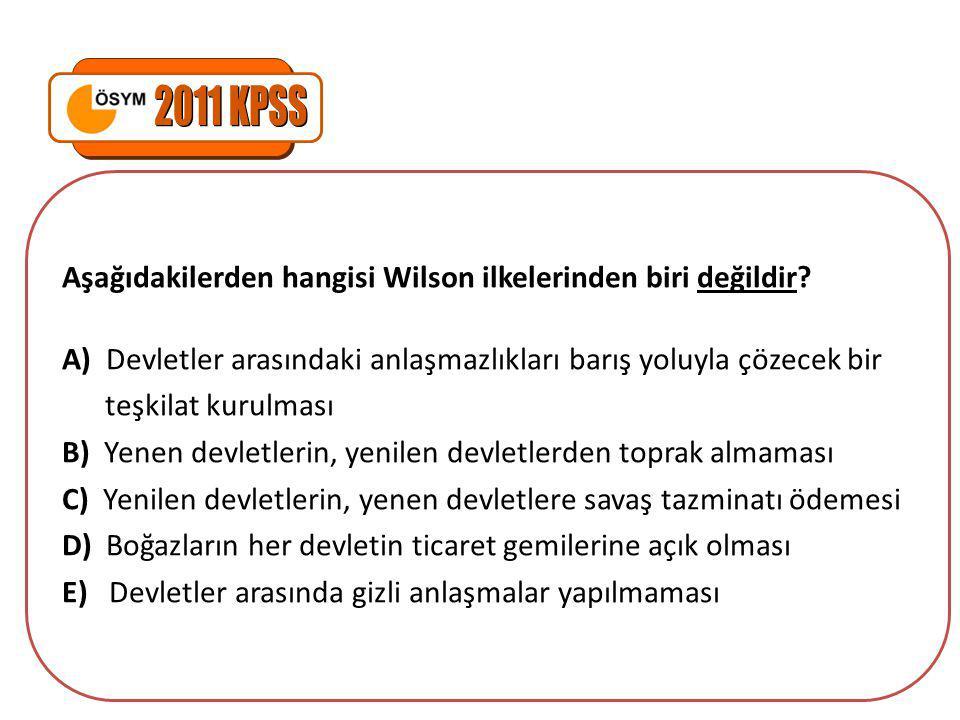 2011 KPSS Aşağıdakilerden hangisi Wilson ilkelerinden biri değildir