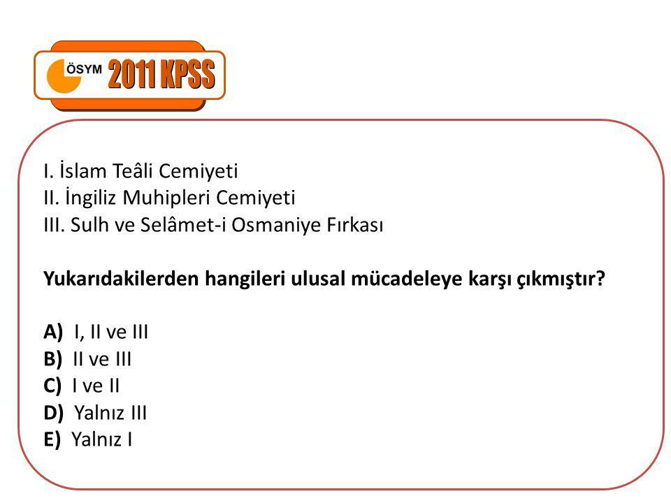 2011 KPSS I. İslam Teâli Cemiyeti II. İngiliz Muhipleri Cemiyeti