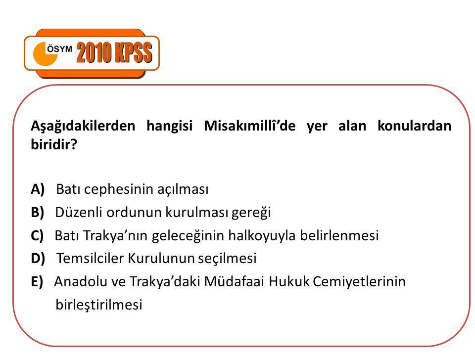 2010 KPSS Aşağıdakilerden hangisi Misakımillî'de yer alan konulardan biridir A) Batı cephesinin açılması.