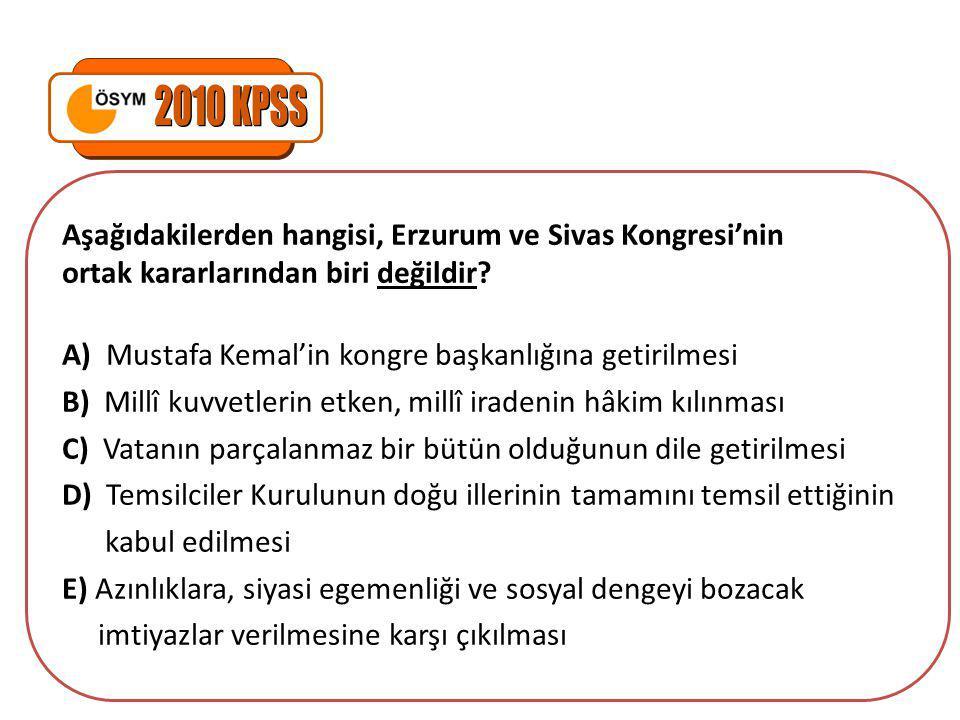 2010 KPSS Aşağıdakilerden hangisi, Erzurum ve Sivas Kongresi'nin