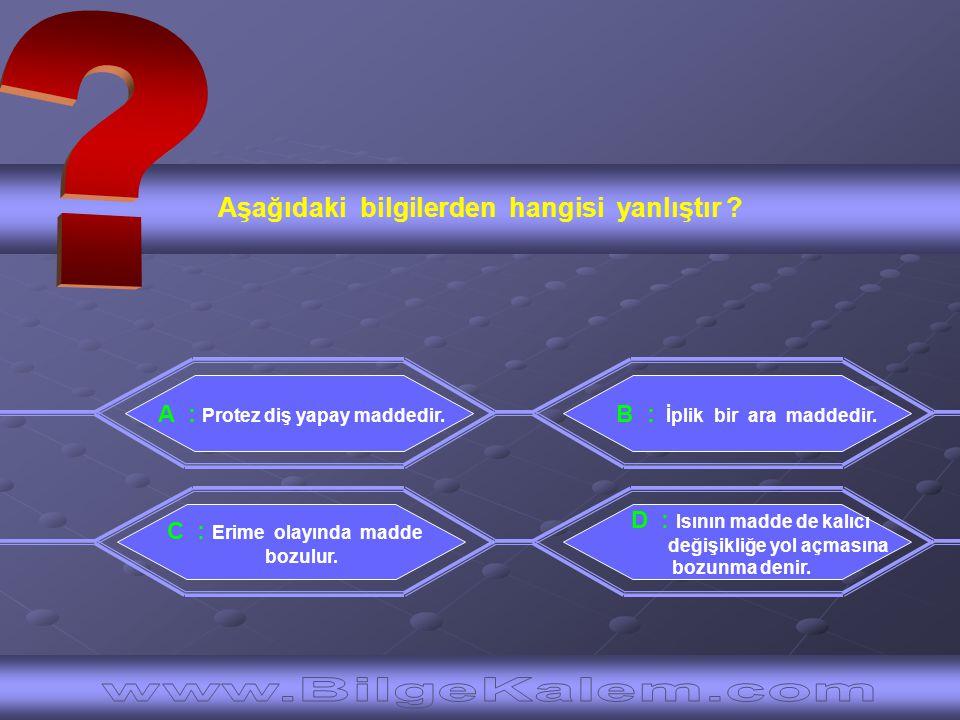 Aşağıdaki bilgilerden hangisi yanlıştır A : Protez diş yapay maddedir.
