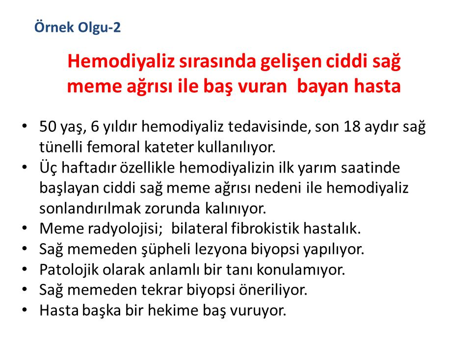 Örnek Olgu-2 Hemodiyaliz sırasında gelişen ciddi sağ meme ağrısı ile baş vuran bayan hasta.